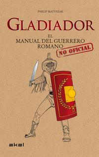 Libro GLADIADOR: EL MANUAL DEL GUERRERO ROMANO