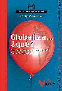 Libro GLOBALIZA ¿QUE?: OTRO MUNDO NO SOLO ES POSIBLE ES IMPRESCINDIBLE