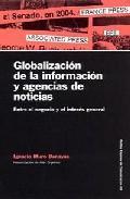 Libro GLOBALIZACION DE LA INFORMACION Y AGENCIAS DE NOTICIAS: ENTRE EL NEGOCIO Y EL INTERES GENERAL