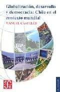 Libro GLOBALIZACION, DESARROLLO Y DEMOCRACIA: CHILE EN EL CONTEXTO MUND IAL