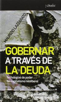 Libro GOBERNAR A TRAVES DE LA DEUDA: TECNOLOGIAS DE PODER DEL CAPITALISMO NEOLIBERAL