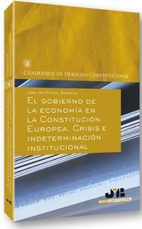 Libro GOBIERNO DE LA ECONOMIA EN LA CONSTITUCION EUROPEA. CRISIS E INDE TERMINACION INSTITUCIONAL