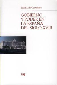 Libro GOBIERNO Y PODER EN LA ESPAÑA DEL SIGLO XVIII
