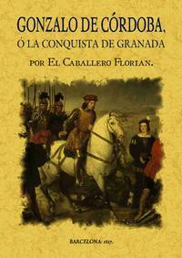 Libro GONZALO DE CORDOBA O LA CONQUISTA DE GRANADA ESCRITA POR EL CABAL LERO FLORIAN