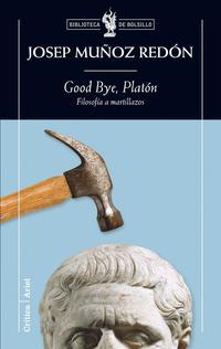 Libro GOOD BYE PLATON: FILOSOFIA A MARTILLAZOS