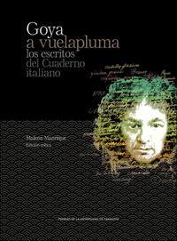 Libro GOYA A VUELAPLUMA. LOS ESCRITOS DEL CUADERNO ITALIANO