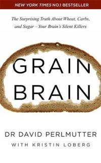 Libro GRAIN BRAIN: THE SURPRISING TRUTH ABOUT WHEAT, CARBS, AND SUGAR - YOUR BRAIN S SILENT KILLERS