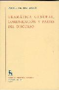 Libro GRAMATICA GENERAL, COMUNICACION Y PARTES DEL DISCURSO