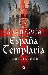 Libro GRAN GUIA DE LA ESPAÑA TEMPLARIA