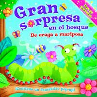 Libro GRAN SORPRESA EN EL BOSQUE: DE ORUGA A MARIPOSA
