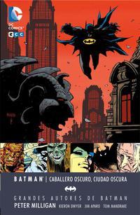 Libro GRANDES AUTORES DE BATMAN: PETER MILLIGAN - CABALLERO OSCURO, CIUDAD OSCURA