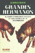 Libro GRANDES HERMANOS: ALIANZAS Y NEGOCIOS OCULTOS DE LOS DUEÑOS DE LA INFORMACION