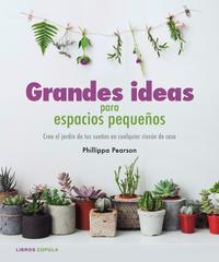 Libro GRANDES IDEAS PARA ESPACIOS PEQUEÑOS: CRA EL JARDIN DE TUS SUEÑOS EN CUALQUIER RINCON DE CASA
