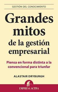 Libro GRANDES MITOS DE LA GESTION EMPRESARIAL: PIENSA EN FORMA DISTINTA A LA CONVENCIONAL PARA TRIUNFAR