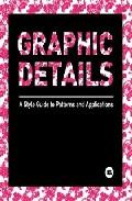 Libro GRAPHIC DETAILS: A STYLE GUIDE TO PATTERNS AND APLLICATIONS