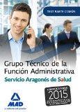 Libro GRUPO TÉCNICO DE LA FUNCIÓN ADMINISTRATIVA DEL SERVICIO ARAGONÉS DE SALUD. TEST PARTE GENERAL