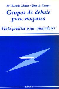 Libro GRUPOS DE DEBATE PARA MAYORES: GUIA PRACTICA PARA DISFRUTAR CON P LENITUD LA JUBILACION Y LA VEJEZ