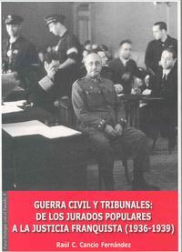 Libro GUERRA CIVIL Y TRIBUNALES: DE LOS JURADOS POPULARES A LA JUSTICIA FRANQUISTA