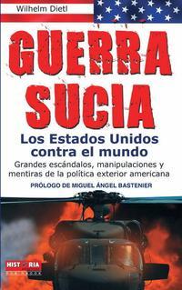 Libro GUERRA SUCIA: LOS ESTADOS UNIDOS CONTRA EL MUNDO: GRANDES ESCANDA LOS, MANIPULACIONES Y MENTIRAS DE LA POLITICA EXTERIOR AMERICANA