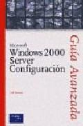 Libro GUIA AVANZADA MICROSOFT WINDOWS 2000 SERVER CONFIGURACION