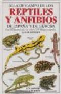 Libro GUIA DE CAMPO DE LOS REPTILES Y ANFIBIOS DE ESPAÑA Y DE EUROPA