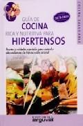 Libro GUIA DE COCINA RICA Y NUTRITIVA PARA HIPERTENSOS: RECETAS Y CUIDA DOS ESPECIALES PARA CONTROLAR ADECUADAMENTE LA HIPERTENSION ARTERIAL