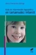 Libro GUIA DE INTERVENCION LOGOPEDICA EN TARTAMUDEZ INFANTIL