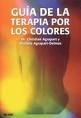 Libro GUIA DE LA TERAPIA POR LOS COLORES: MANUAL PRACTICO DE MEDICINA E NERGETICA