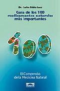 Libro GUIA DE LOS 100 MEDICAMENTOS NATURALES MAS IMPORTANTES: EL COMPEN DIO DE LA MEDICINA NATURAL