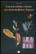 Libro GUIA DE LOS ARBOLES Y ARBUSTOS DE LA PENINSULA IBERICA Y BALEARES . 3ª EDICION