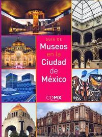Libro GUIA DE MUSEOS EN LA CIUDAD DE MÉXICO