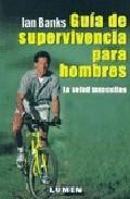 Libro GUIA DE SUPERVIVENCIA PARA HOMBRES: LA SALUD MASCULINA