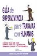 Libro GUIA DE SUPERVIVENCIA PARA TRABAJAR CON HUMANOS: COMO TRATAR CON GENTE DIFICIL, QUEJICAS, SABELOTODOS Y TRAIDORES