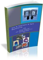 Libro GUIA DE TECNOLOGIAS DE RAPID MANUFACTURING