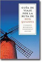Libro GUIA DE VIAJE POR LA RUTA DE DON QUIJOTE: ITINERARIOS, MONUMENTO, GASTRONOMIA Y FOLCLORE
