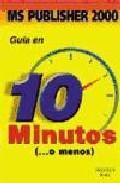 Libro GUIA EN 10 MINUTOS MICROSOFT PUBLISHER 2000