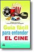 Libro GUIA FACIL PARA ENTENDER EL CINE: APRENDE A VER PELICULAS A TRAVE S DE LOS DISTINTO GENEROS CINEMATOGRAFICOS
