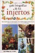 Libro GUIA FOTOGRAFICA DE LOS INJERTOS