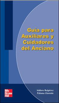 Libro GUIA PARA AUXILIARES Y CUIDADORES DEL ANCIANO: FUNDAMENTOS Y PROC EDIMIENTOS