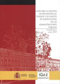 Libro GUIA PARA LA GESTION DE PROVISIONES DE FONDOS Y DE GASTOS DE SUBV ENCIONES EN LAS ADMINISTRACIONES PUBLICAS