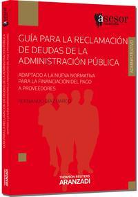 Libro GUIA PARA LA RECLAMACION DE DEUDAS DE LA ADMINISTRACION PUBLICA ADAPTADO A LA NUEVA NORMATIVA PARA LA FINANCIACION DEL PAGO A PROVEEDORES