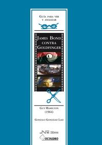 Libro GUIA PARA VER Y ANALIZAR JAMES BOND CONTRA GOLDFINGER