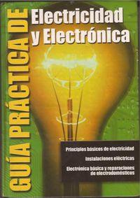 Libro GUIA PRACTICA DE ELECTRICIDAD Y ELECTRONICA