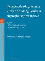 Libro GUIA PRACTICA DE GRAMATICA Y LEXICO DE LA LENGUA INGLESA EN PREGU NTAS Y RESPUESTAS. NIVEL ELEMENTAL-INTERMEDIO