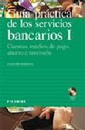 Libro GUIA PRACTICA DE LOS SERVICIOS BANCARIOS I: CUENTAS, MEDIOS DE PA GO, AHORRO E INVERSION