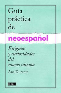 Libro GUIA PRACTICA DE NEOESPAÑOL: ENIGMAS Y CURIOSIDADES DE UN NUEVO IDIOMA