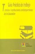 Libro GUIA PRACTICA DE TRABAJO: TEORIAS E INSTITUCIONES CONTEMPORANEAS DE LA EDUCACION