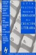 Libro GUIA PRACTICA PARA EL USO DEL ORDENADOR EN LA CREACION LITERARIA: