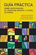 Libro GUIA PRACTICA SOBRE INVESTIGACION DE LITERATURA INFANTIL Y JUVENI L EN ESPAÑA