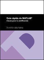 Libro GUIA RAPIDA DE MATLAB: CLAVES PARA LA CERTIFICACION